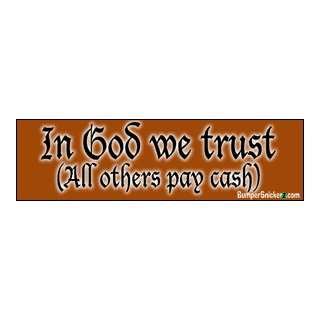 In God We Trust all others pay cash   funny bumper stickers (Large