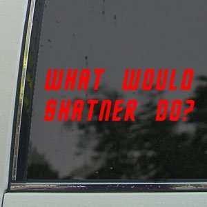 What Would Shatner Do? Red Decal Truck Window Red Sticker