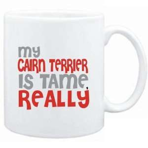 Mug White  MY Cairn Terrier IS TAME, REALLY  Dogs