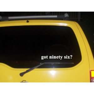 got ninety six? Funny decal sticker Brand New Everything