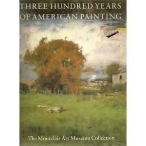 Three Hundred Years of American Painting The Montclair