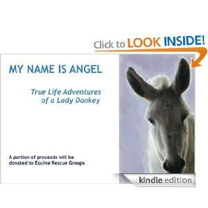 My Name is Angel True Life Adventures of a Lady Donkey (Angel Ears