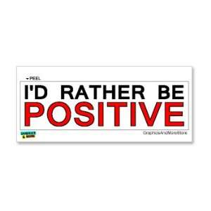 Id Rather Be Positive   Window Bumper Laptop Sticker